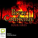 Four Fires Audiobook by Bryce Courtenay Narrated by Humphrey Bower
