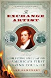 img - for The Exchange Artist: A Tale of High-Flying Speculation and America's First Banking Collapse book / textbook / text book