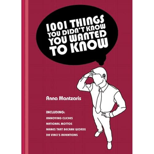 1001 Things You Didn't Know You Wanted To Know - Anna Mantzaris