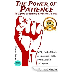 The Power of Patience: 96 Traits of Highly Effective People: A Dip in the Minds of Successful Folk, From Leaders to Laymen (The Wheel of Wisdom Book 5) (English Edition)