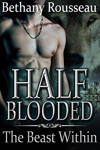 Bethany Rousseau - Half-Blooded: The Beast Within (Part Three) (A BBW Shifter Erotic Romance) (Half Blooded Book 3)