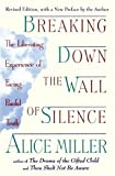Breaking Down the Wall of Silence: The Liberating Experience of Facing Painful Truth (0452011736) by Miller, Alice