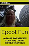 Epcot Fun: 30 Ways to Enhance Your 2014 Disney World Vacation