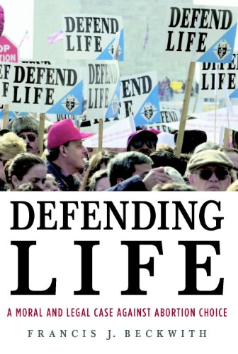 Francis Beckwith, Defending Life: A Moral & Legal Case Against Abortion Choice