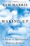 Waking Up: A Guide to Spirituality Without Religion by Sam Harris