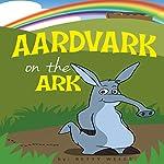 Aardvark on the Ark | Betty Wells