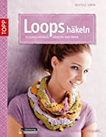 Loops häkeln: Schlauchschals, Kragen und...