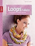Loops häkeln: Schlauchschals, Kragen und mehr