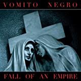 Vomito Negro Fall of an Empire