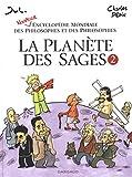 La Planète des Sages, tome 2 : Nouvelle encyclopédie mondiale des philosophes et des philosophies par Charles Pépin