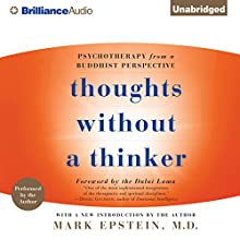Thoughts Without a Thinker: Psychotherapy from a Buddhist Perspective Audiobook by Mark Epstein Narrated by Mark Epstein