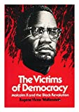 img - for The Victims of Democracy: Malcolm X and the Black Revolution book / textbook / text book
