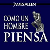 Como un Hombre Piensa Asi es Su Vida [As a Man Thinketh, Spanish Edition] | [James Allen]