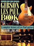 img - for The Gibson Les Paul Book: A Complete History of Les Paul Guitars book / textbook / text book