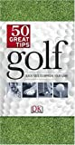 Golf 50 Great Tips: Quick Fixes to Improve Your Game