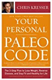 Chris Kresser The Paleo Cure: Eat Right for Your Genes, Body Type, and Personal Health Needs -- Prevent and Reverse Disease, Lose Weight Effortlessl