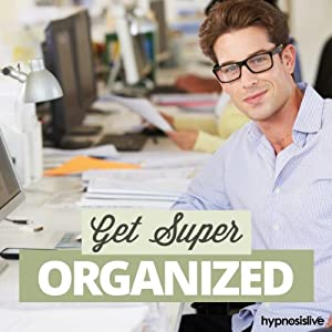 Get Super Organized Hypnosis: Put More Order in Your Life, with Hypnosis | [ Hypnosis Live]