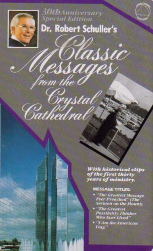 Dr. Robert Schuller's Classic Messages From The Crystal Cathedral (30th Anniversary Special Edition)