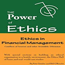 The Power of Ethics: Ethics in Financial Management: Conflicts of Interest and other Avoidable Dilemmas (       UNABRIDGED) by Pete Geissler, Bill O'Rourke Narrated by Bill Fike