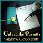 Unladylike Pursuits | Alyssa Goodnight