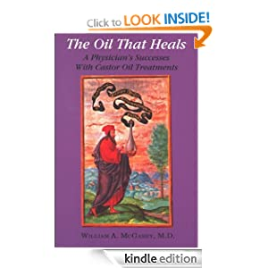 The Oil That Heals: A Physician's Successes With Castor Oil Treatments William A., M.D. McGarey