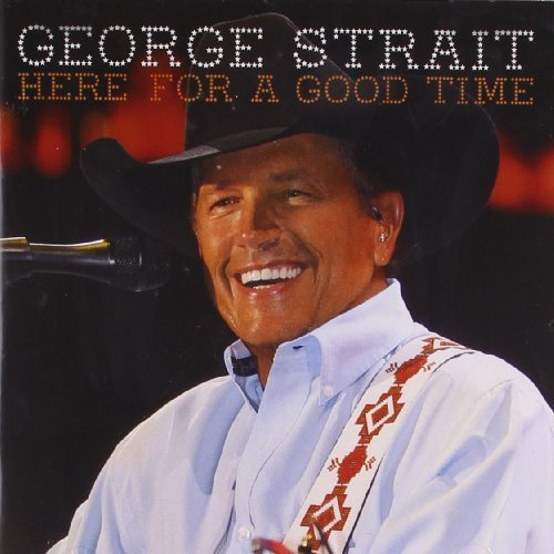 here-for-a-good-time-by-george-strait-2011-09-06