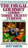 The Frugal Gourmet Cooks Three Ancient Cuisines: China * Greece * Rome (0380712172) by Jeff Smith