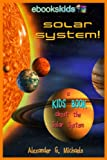 Solar System! A Kids Book About the Solar System - Fun Facts and Pictures About Space, Planets and More (eBooks Kids Space)
