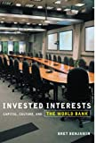 img - for Invested Interests: Capital, Culture, and the World Bank book / textbook / text book