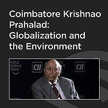 Coimbatore Krishnao Prahalad: Globalization and the Environment  by Coimbatore Krishnao Prahalad Narrated by Beth Brooke