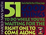 51 Good Things to Do While You're Waiting for the Right One to Come Along: How to Make the Most of Being Single (Mini-Books)