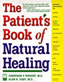 img - for The Patient's Book of Natural Healing: Includes Information on: Arthritis, Asthma, Heart Disease, Memory Loss, Migraines, PMS, Prostate Health, Ulcers book / textbook / text book