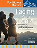 Facing Your Fears: Facilitator's Set: Group Therapy for Managing Anxiety in Children with High-functioning Autism Spectrum Disorders