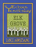 Echoes of Yesterday  Elk Grove: An Inside View of Historic Sites (1587901250) by Lance Armstrong