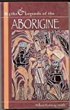 Aborigine Myths and Legends (Myths & legends) (0091850398) by Smith, William