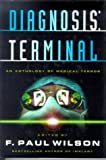 Diagnosis: Terminal an Anthology of Medical Terror (0312859724) by Wilson, F. Paul
