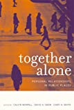 img - for Together Alone: Personal Relationships in Public Places book / textbook / text book