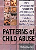 img - for Patterns of Child Abuse: How Dysfunctional Transactions Are Replicated in Individuals, Families, and the Child Welfare System book / textbook / text book