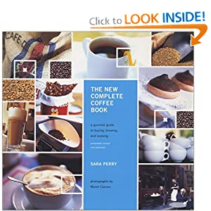 The New Complete Coffee Book: A Gourmet Guide to Buying, Brewing, and Cooking Revised and Updated