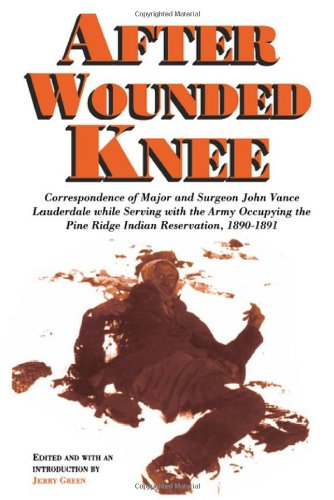 After Wounded Knee: Correspondence of Major and Surgeon John Vance Lauderdale while Serving with the Army Occupying the
