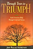 Through Tears to Triumph: Gods Gracious Help Through Grief and Sorrow