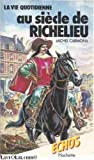 img - for La vie quotidienne au siecle de Richelieu (Collection Echos. La Vie quotidienne juniors) (French Edition) book / textbook / text book
