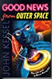 Good News From Outer Space (0312890419) by Kessel, John