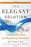 The Elegant Solution: Toyotas Formula for Mastering Innovation