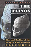 The Tainos: Rise and Decline of the People Who Greeted Columbus (0300056966) by Rouse, Irving