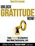 Unlock Gratitude Now!: Your 7 Keys to a Happier and More Successful Life (Unlock It Now! Book 1)