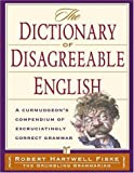 The Dictionary of Disagreeable English: A Curmudgeon's Compendium of Excruciatingly Correct Grammar (158297313X) by Fiske, Robert Hartwell