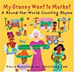 [My Granny Went to Market: A Round-The-World Counting Rhyme] [by: Stella Blackstone]