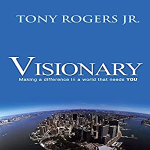 Visionary: Making a Difference in a World That Needs You | [Tony Rogers Jr.]