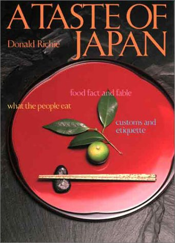 A Taste of Japan: Food Fact and Fable What the People Eat Customs and Etiquette, Donald Richie